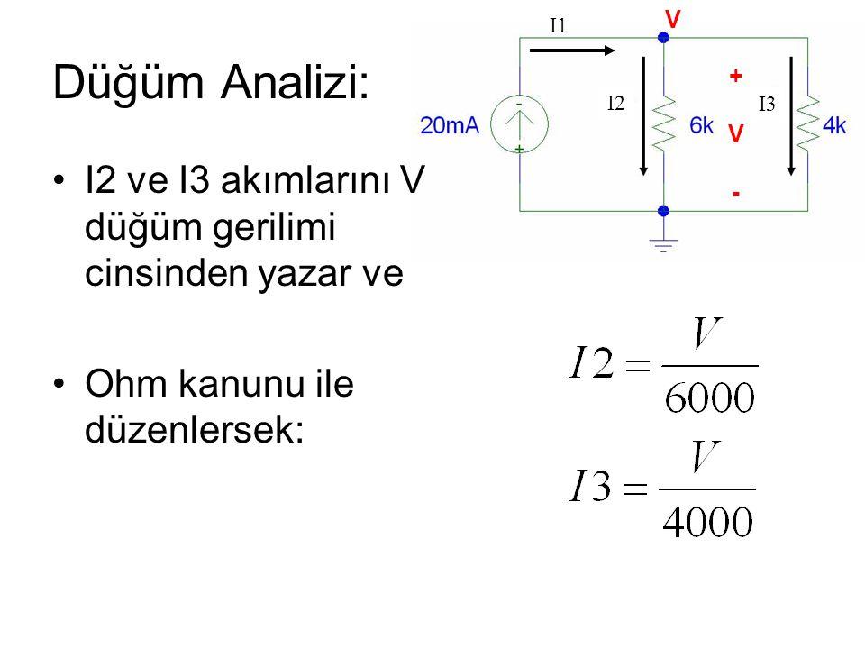 I1 Düğüm Analizi: I2 ve I3 akımlarını V düğüm gerilimi cinsinden yazar ve Ohm kanunu ile düzenlersek: I2 I3 +V-+V- V