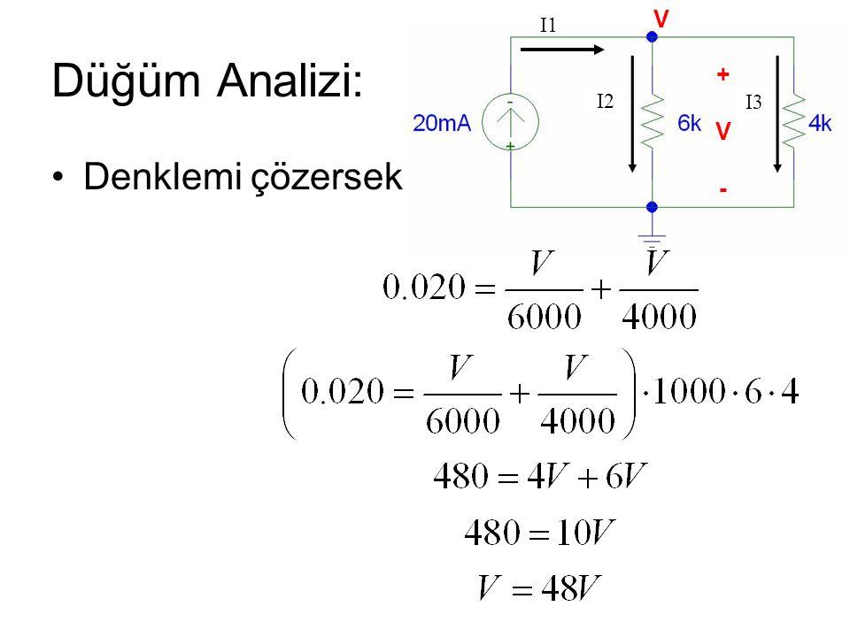 I1 Düğüm Analizi: Denklemi çözersek I2 I3 +V-+V- V