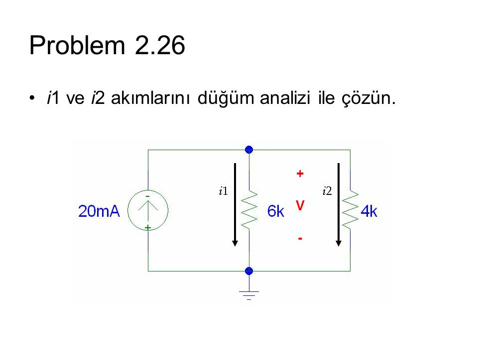 Problem 2.26 i1 ve i2 akımlarını düğüm analizi ile çözün. +V-+V-