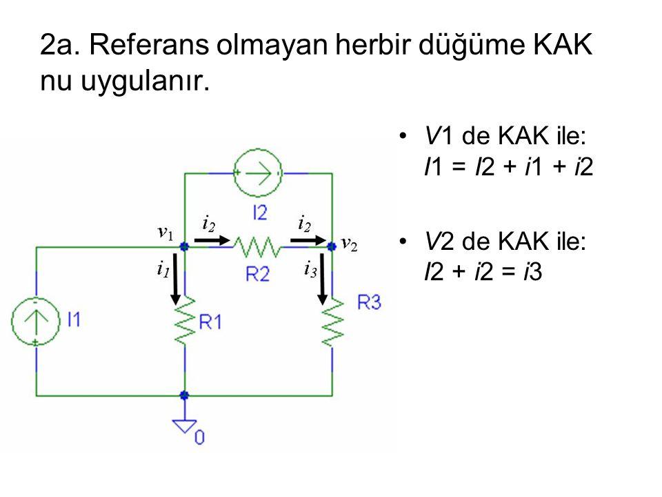 2a. Referans olmayan herbir düğüme KAK nu uygulanır. V1 de KAK ile: I1 = I2 + i1 + i2 V2 de KAK ile: I2 + i2 = i3