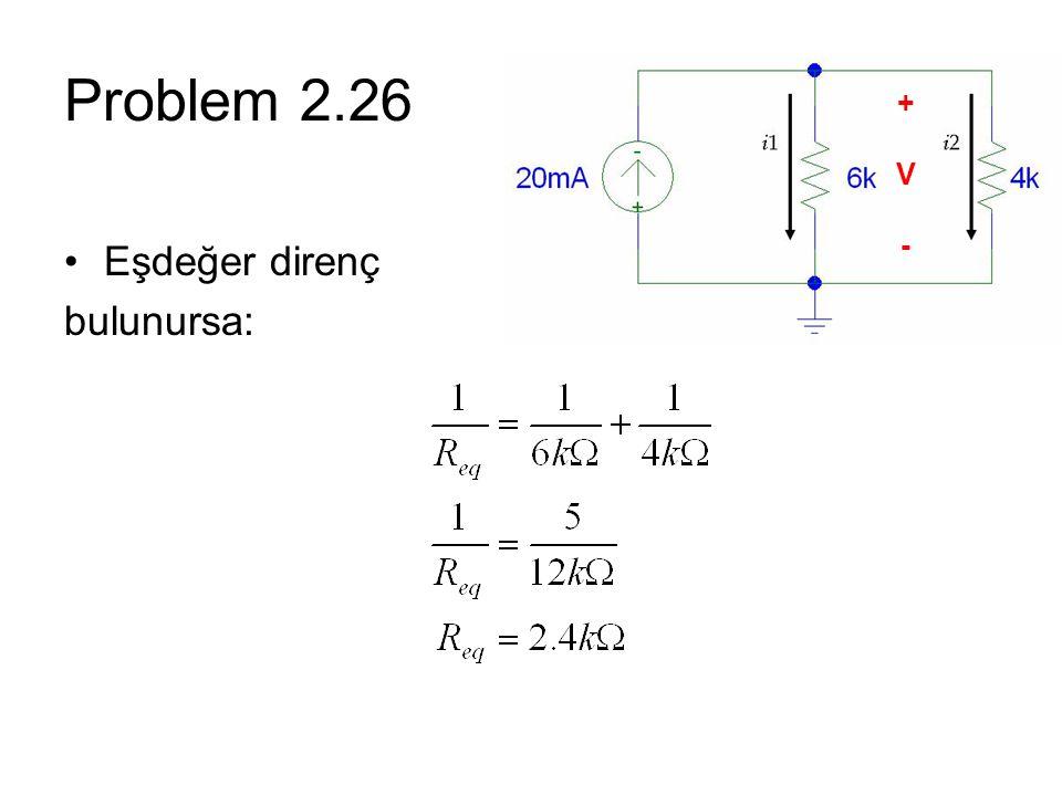 Problem 2.26 Eşdeğer direnç bulunursa: +V-+V-