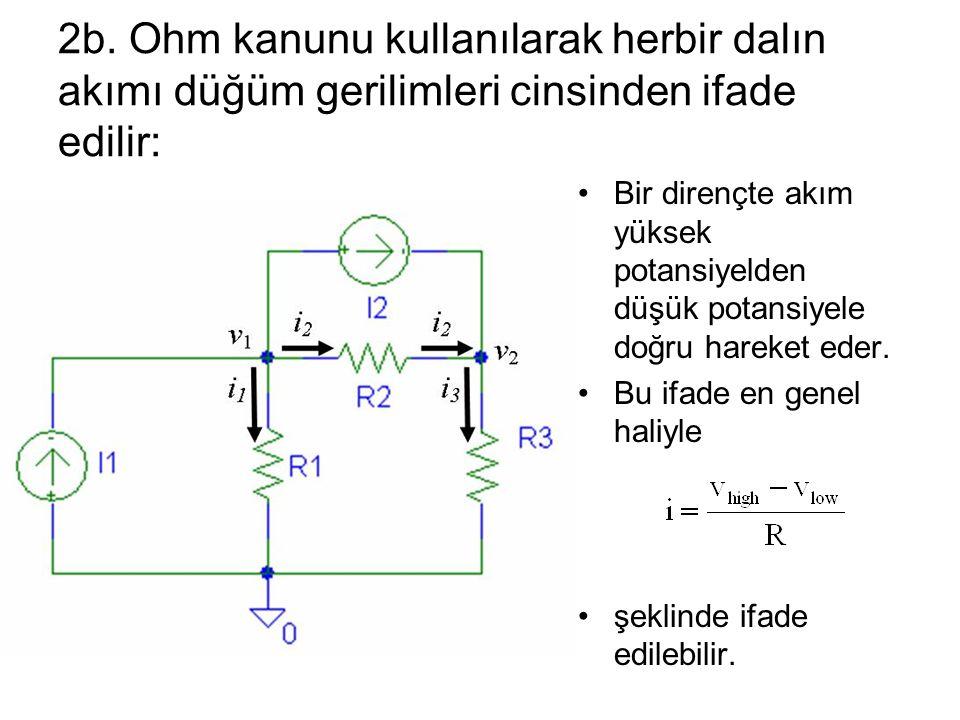 2b. Ohm kanunu kullanılarak herbir dalın akımı düğüm gerilimleri cinsinden ifade edilir: Bir dirençte akım yüksek potansiyelden düşük potansiyele doğr