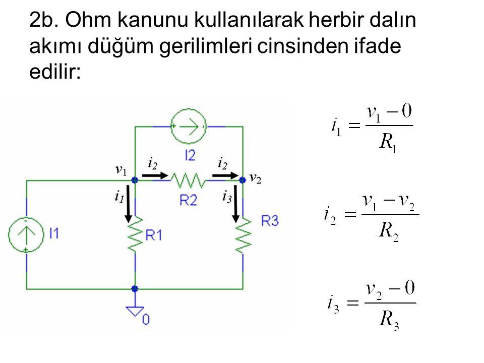 2b. Ohm kanunu kullanılarak herbir dalın akımı düğüm gerilimleri cinsinden ifade edilir: