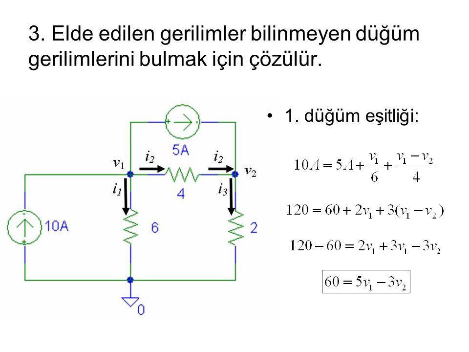 1. düğüm eşitliği: 3. Elde edilen gerilimler bilinmeyen düğüm gerilimlerini bulmak için çözülür.