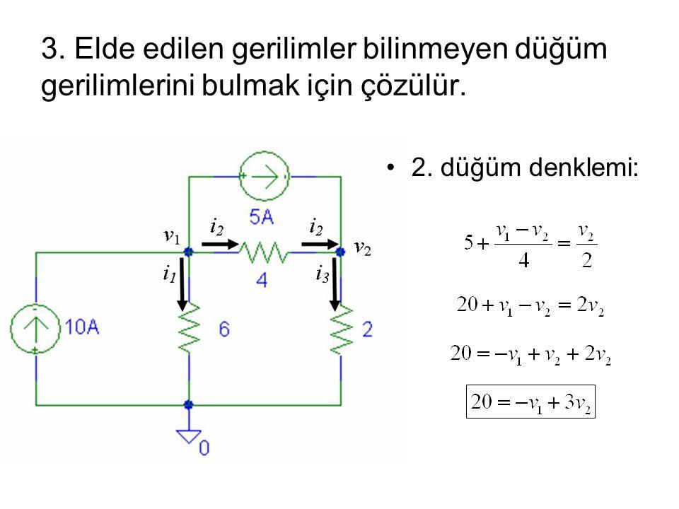 2. düğüm denklemi: 3. Elde edilen gerilimler bilinmeyen düğüm gerilimlerini bulmak için çözülür.