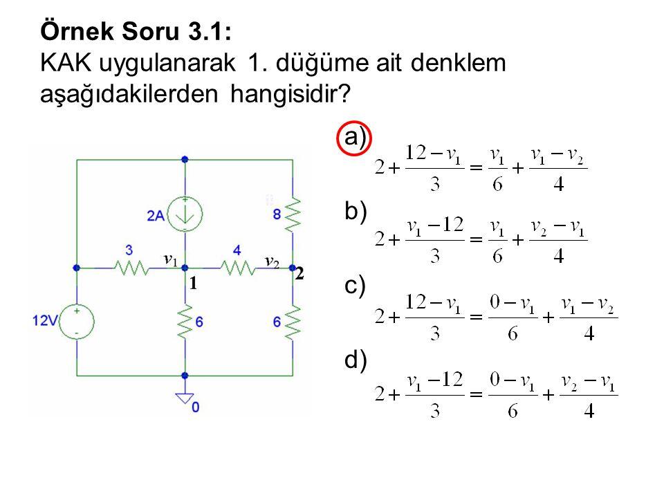 Örnek Soru 3.1: KAK uygulanarak 1. düğüme ait denklem aşağıdakilerden hangisidir? a) b) c) d)