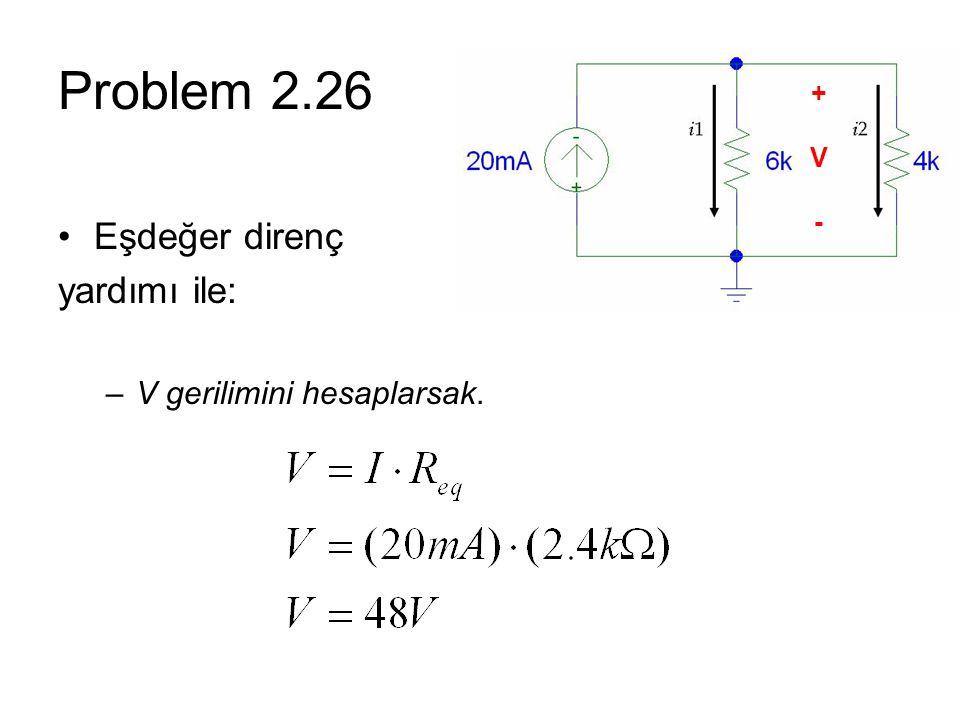 Problem 2.26 Eşdeğer direnç yardımı ile: –V gerilimini hesaplarsak. +V-+V-