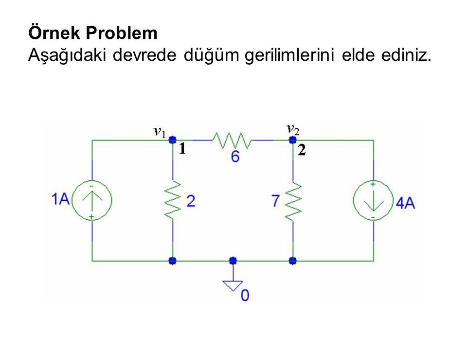 Örnek Problem Aşağıdaki devrede düğüm gerilimlerini elde ediniz.