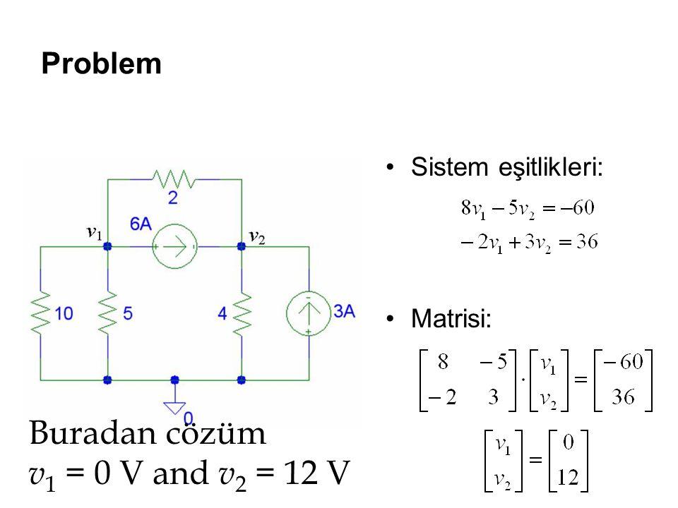 Problem Sistem eşitlikleri: Matrisi: Buradan cözüm v 1 = 0 V and v 2 = 12 V