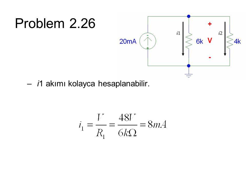 Problem 2.26 – i1 akımı kolayca hesaplanabilir. +V-+V-