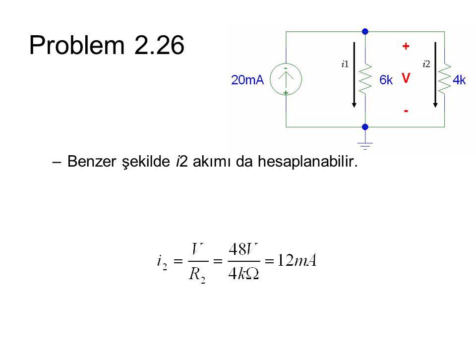 Problem 2.26 –Benzer şekilde i2 akımı da hesaplanabilir. +V-+V-