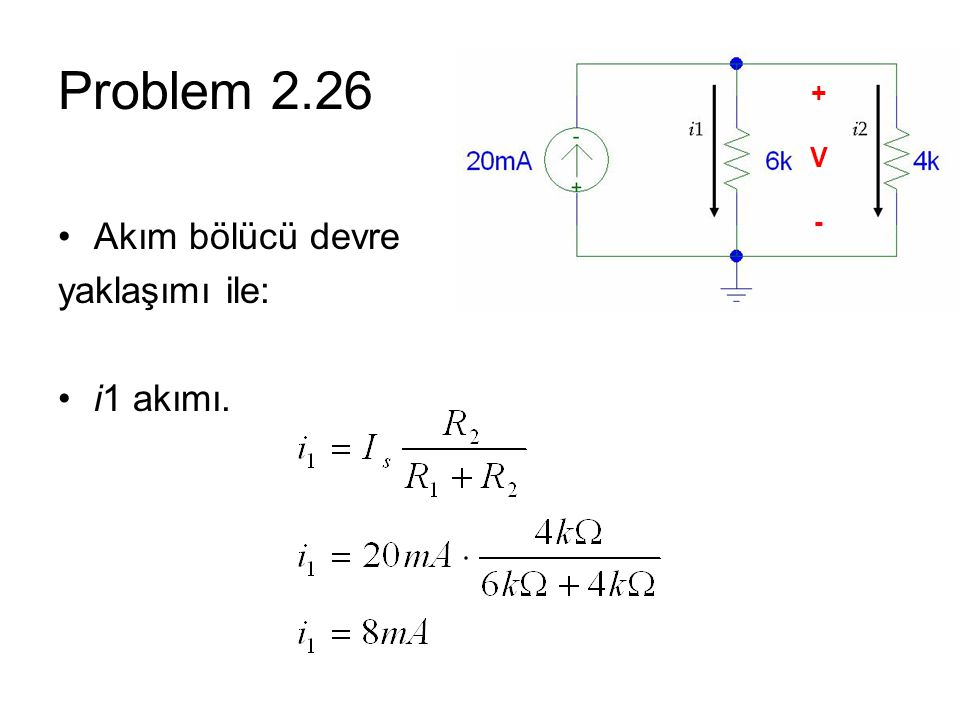 Problem 2.26 Akım bölücü devre yaklaşımı ile: i1 akımı. +V-+V-