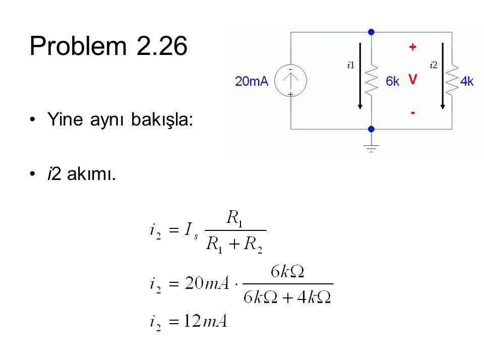 Problem 2.26 Yine aynı bakışla: i2 akımı. +V-+V-