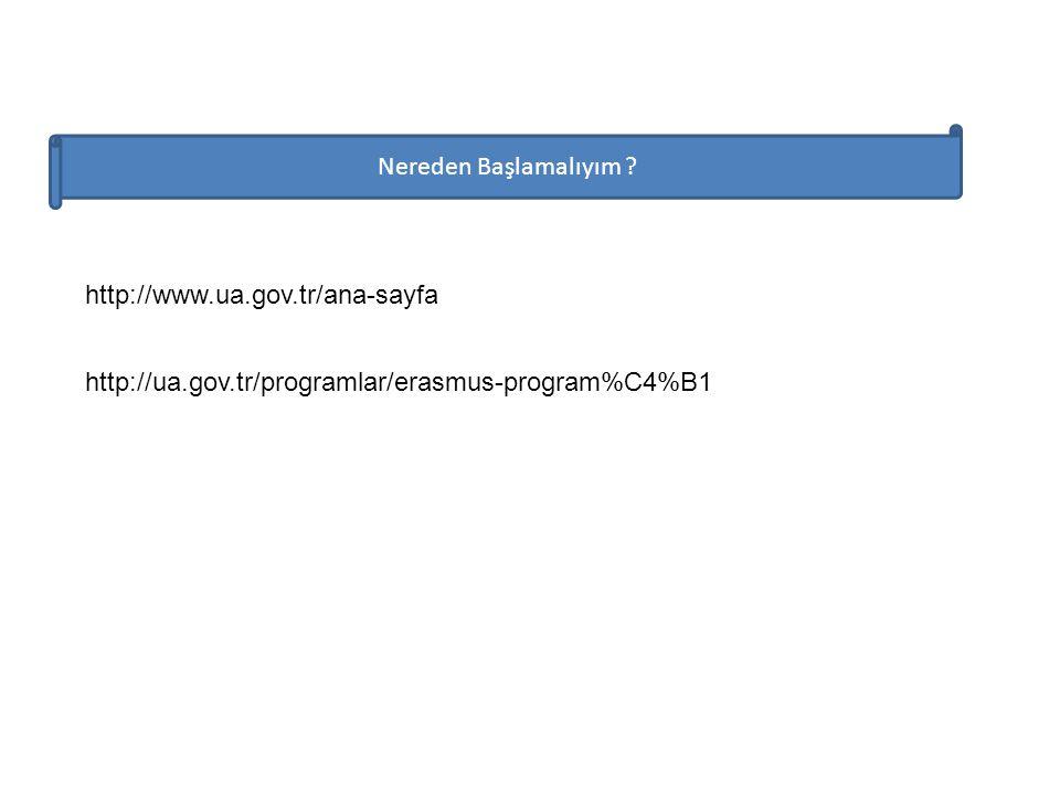 http://ua.gov.tr/programlar/erasmus-program%C4%B1 http://www.ua.gov.tr/ana-sayfa Nereden Başlamalıyım ?