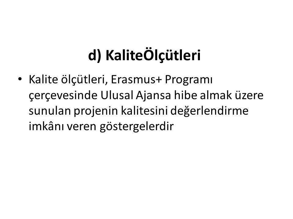d) KaliteÖlçütleri Kalite ölçütleri, Erasmus+ Programı çerçevesinde Ulusal Ajansa hibe almak üzere sunulan projenin kalitesini değerlendirme imkânı veren göstergelerdir