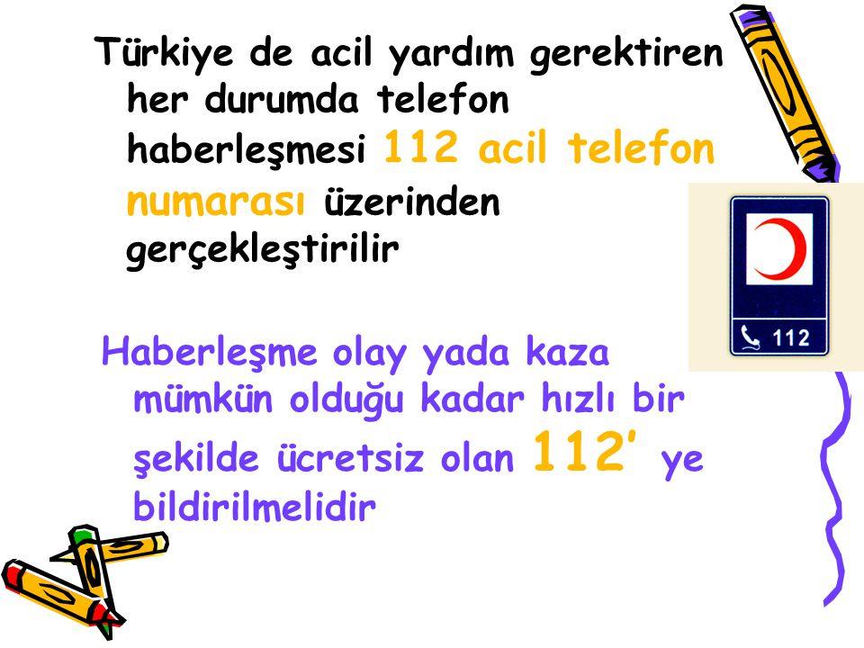 Türkiye de acil yardım gerektiren her durumda telefon haberleşmesi 112 acil telefon numarası üzerinden gerçekleştirilir Haberleşme olay yada kaza mümk