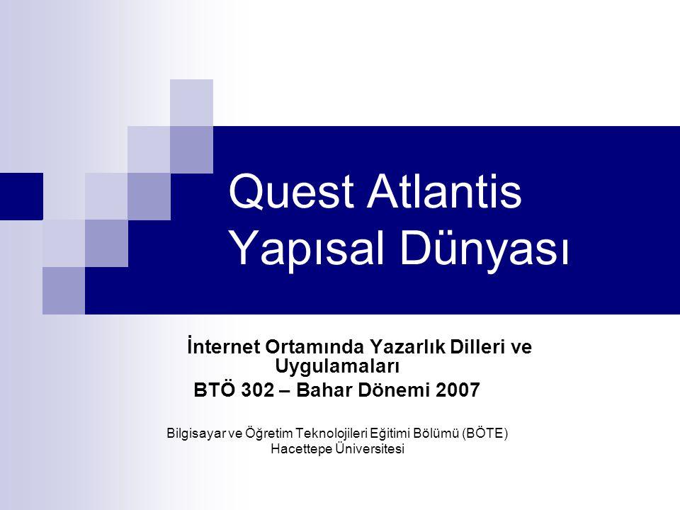 Quest Atlantis Yapısal Dünyası İnternet Ortamında Yazarlık Dilleri ve Uygulamaları BTÖ 302 – Bahar Dönemi 2007 Bilgisayar ve Öğretim Teknolojileri Eği