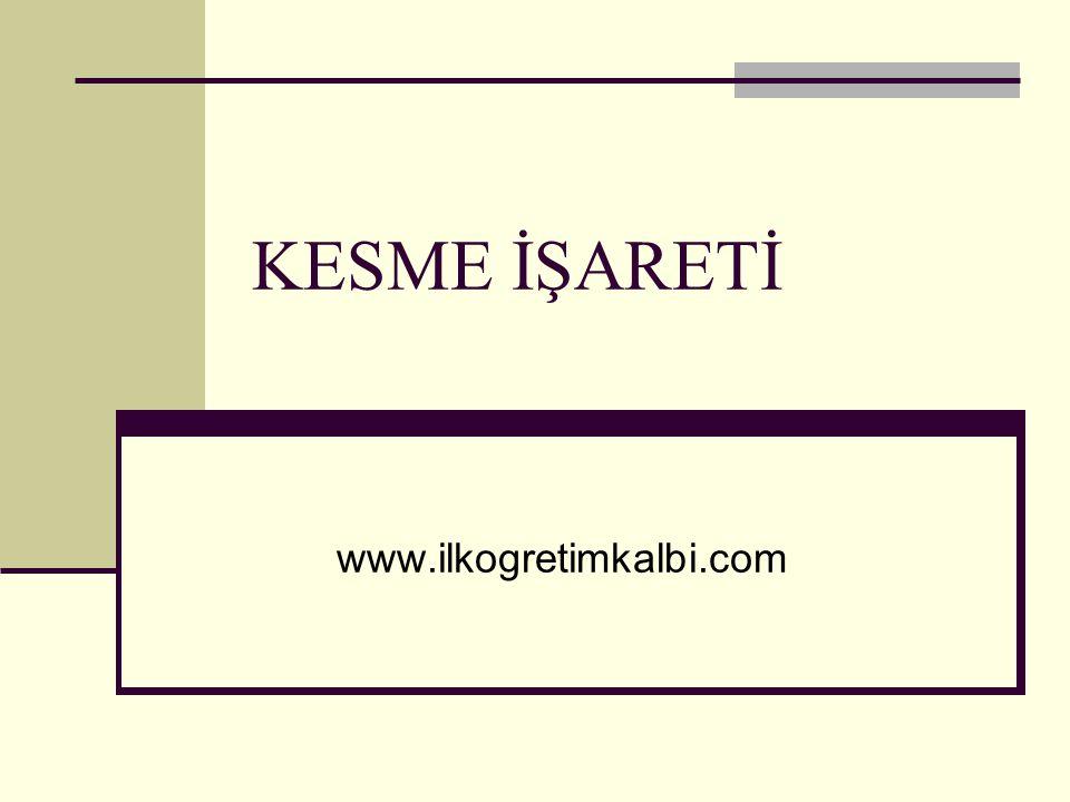 KESME İŞARETİ www.ilkogretimkalbi.com
