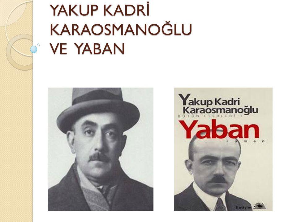 Yakup Kadri Karaosmano ğ lu Yakup Kadri Karaosmano ğ lu, 1889 yılında Mısır'ın Kahire şehrinde do ğ muştur.