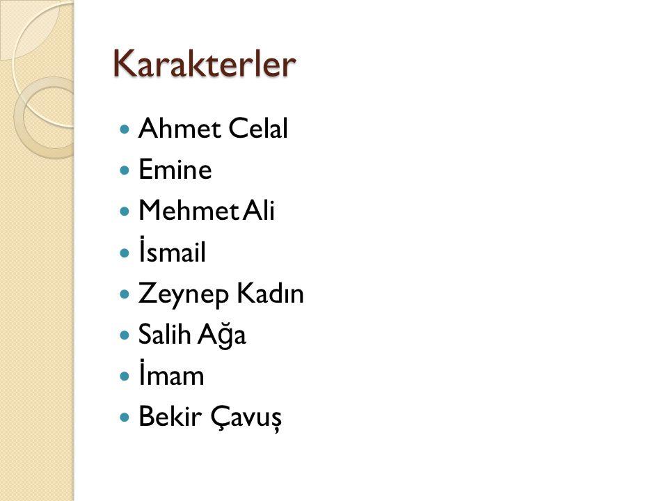 Karakterler Ahmet Celal Emine Mehmet Ali İ smail Zeynep Kadın Salih A ğ a İ mam Bekir Çavuş