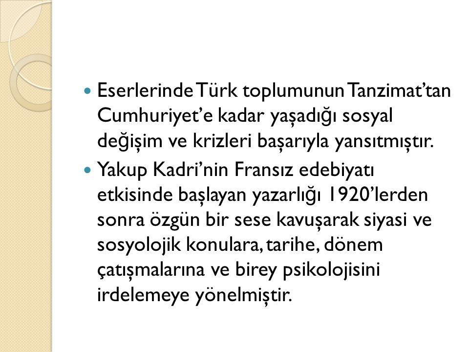 Eserlerinde Türk toplumunun Tanzimat'tan Cumhuriyet'e kadar yaşadı ğ ı sosyal de ğ işim ve krizleri başarıyla yansıtmıştır.
