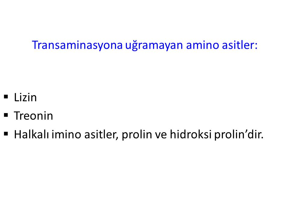 Transaminasyona uğramayan amino asitler:  Lizin  Treonin  Halkalı imino asitler, prolin ve hidroksi prolin'dir.