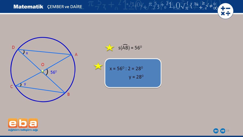 s(AB) = 56 0 19 ÇEMBER ve DAİRE x = 56 0 : 2 = 28 0 y = 28 0 A B C O 56 0 D y x (