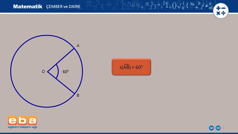 4 O 60 0 s(AB) = 60 0 ( ÇEMBER ve DAİRE A B