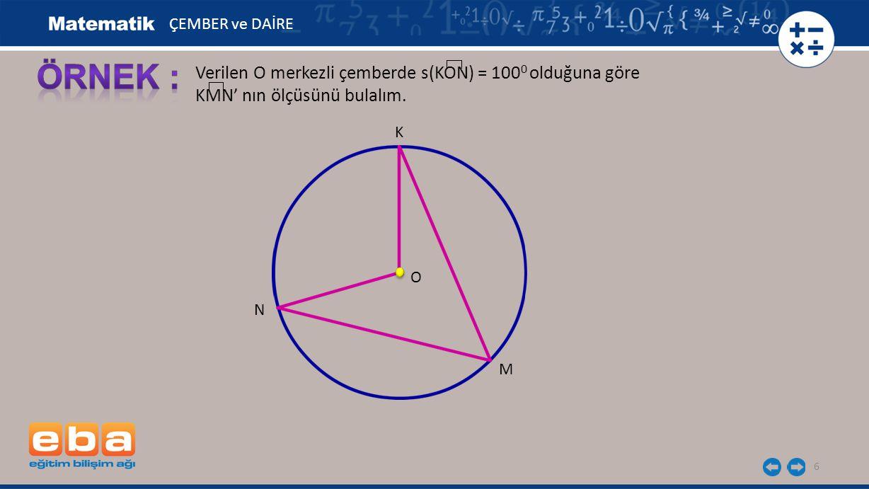 7 KON merkez açısı ile KMN çevre açısı KN'nı görmektedir.