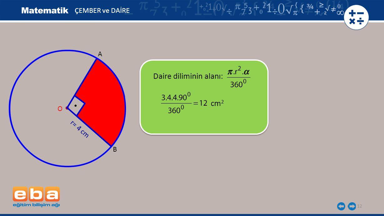 12 DAİRE ÇEMBER ve DAİRE cm 2 A B r= 4 cm O Daire diliminin alanı: