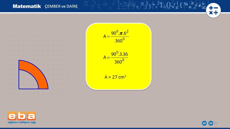 16 ÇEMBER ve DAİRE A = 27 cm 2
