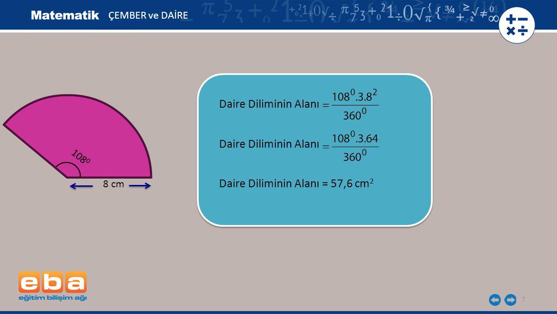 8 Şekilde verilen daire dilimi ile karenin alanları birbirine eşittir.