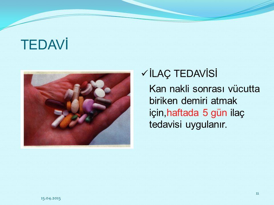 TEDAVİ İLAÇ TEDAVİSİ Kan nakli sonrası vücutta biriken demiri atmak için,haftada 5 gün ilaç tedavisi uygulanır. 15.04.2015 11