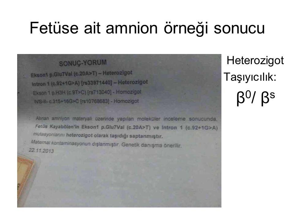 Fetüse ait amnion örneği sonucu Heterozigot Taşıyıcılık: β 0 / β s