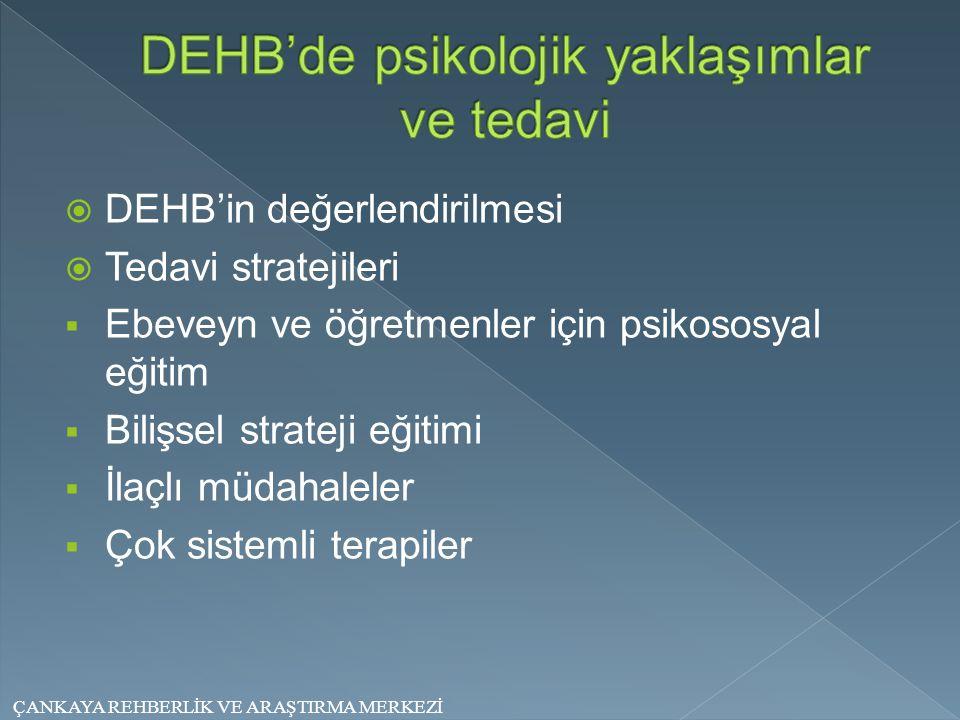  DEHB'in değerlendirilmesi  Tedavi stratejileri  Ebeveyn ve öğretmenler için psikososyal eğitim  Bilişsel strateji eğitimi  İlaçlı müdahaleler 