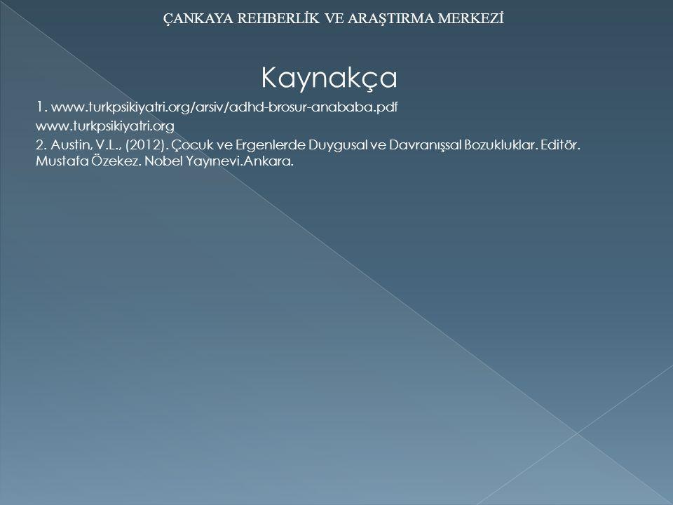 Kaynakça 1. www.turkpsikiyatri.org/arsiv/adhd-brosur-anababa.pdf www.turkpsikiyatri.org 2. Austin, V.L., (2012). Çocuk ve Ergenlerde Duygusal ve Davra