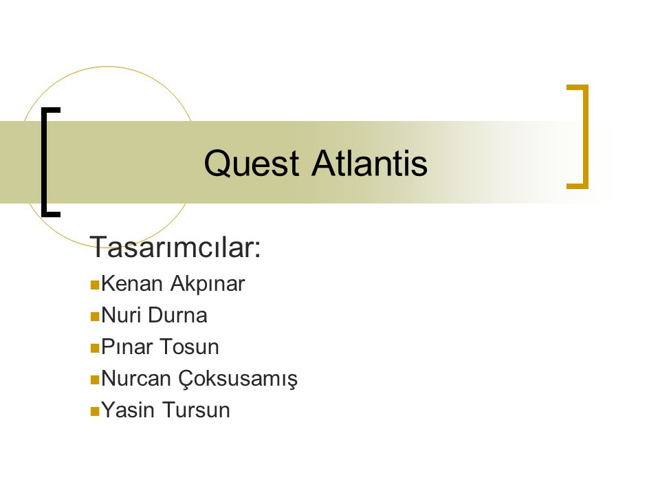 Quest Atlantis Tasarımcılar: Kenan Akpınar Nuri Durna Pınar Tosun Nurcan Çoksusamış Yasin Tursun