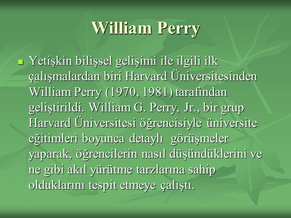 William Perry Yetişkin bilişsel gelişimi ile ilgili ilk çalışmalardan biri Harvard Üniversitesinden William Perry (1970, 1981) tarafından geliştirildi
