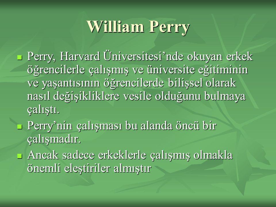 William Perry Perry, Harvard Üniversitesi'nde okuyan erkek öğrencilerle çalışmış ve üniversite eğitiminin ve yaşantısının öğrencilerde bilişsel olarak