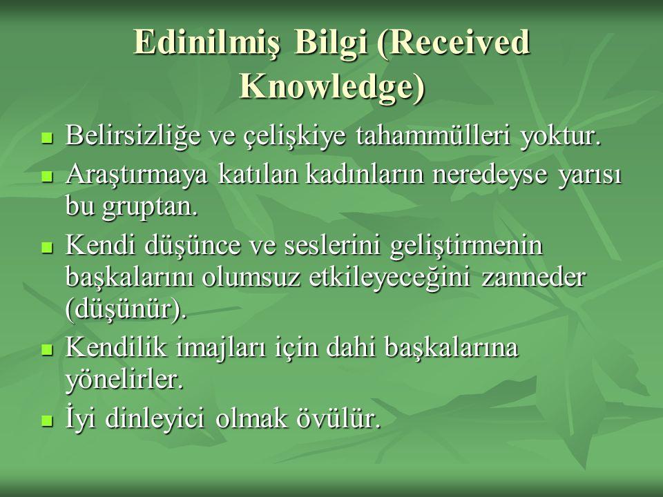 Edinilmiş Bilgi (Received Knowledge) Belirsizliğe ve çelişkiye tahammülleri yoktur. Belirsizliğe ve çelişkiye tahammülleri yoktur. Araştırmaya katılan
