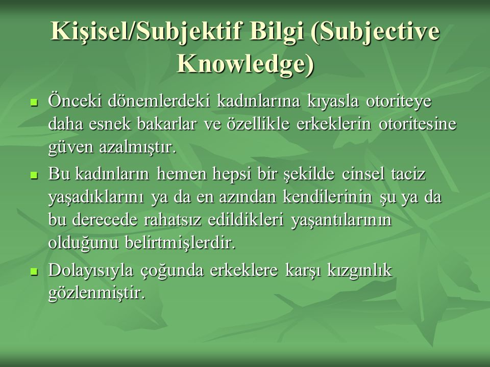 Kişisel/Subjektif Bilgi (Subjective Knowledge) Önceki dönemlerdeki kadınlarına kıyasla otoriteye daha esnek bakarlar ve özellikle erkeklerin otoritesine güven azalmıştır.