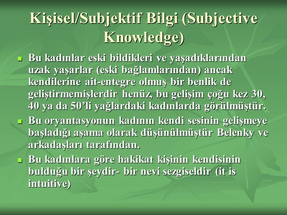 Kişisel/Subjektif Bilgi (Subjective Knowledge) Bu kadınlar eski bildikleri ve yaşadıklarından uzak yaşarlar (eski bağlamlarından) ancak kendilerine ai