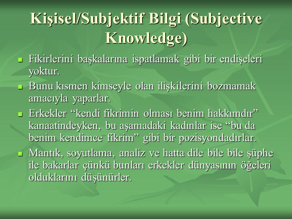 Kişisel/Subjektif Bilgi (Subjective Knowledge) Fikirlerini başkalarına ispatlamak gibi bir endişeleri yoktur. Fikirlerini başkalarına ispatlamak gibi