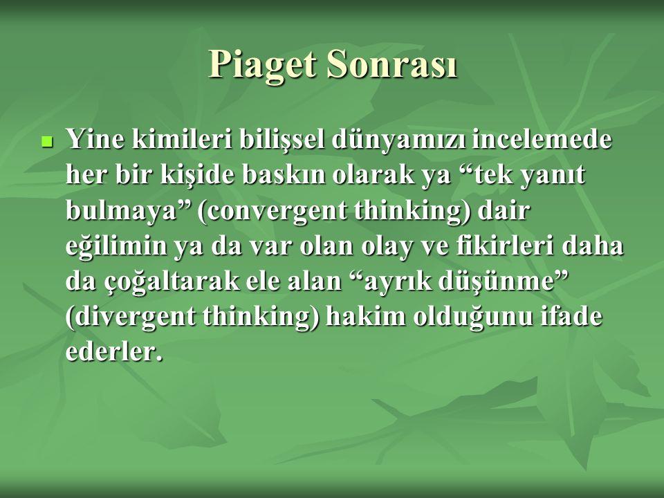 """Piaget Sonrası Yine kimileri bilişsel dünyamızı incelemede her bir kişide baskın olarak ya """"tek yanıt bulmaya"""" (convergent thinking) dair eğilimin ya"""