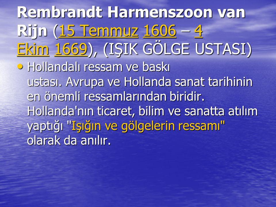 Rembrandt Harmenszoon van Rijn (15 Temmuz 1606 – 4 Ekim 1669), (IŞIK GÖLGE USTASI) 15 Temmuz16064 Ekim166915 Temmuz16064 Ekim1669 Hollandalı ressam ve