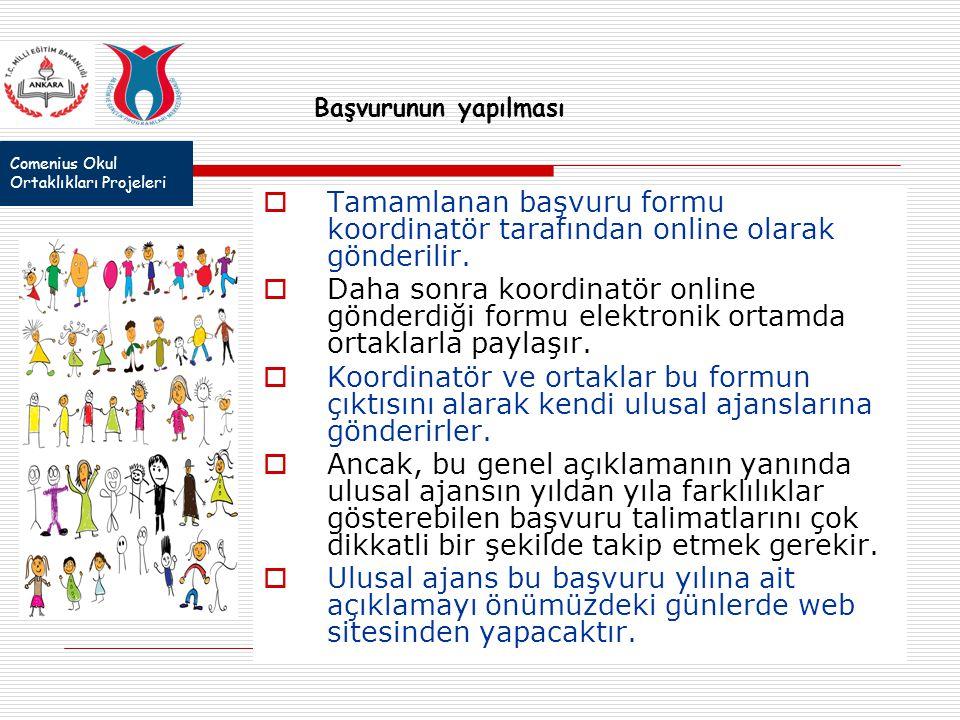 Comenius Okul Ortaklıkları Projeleri Başvurunun yapılması  Tamamlanan başvuru formu koordinatör tarafından online olarak gönderilir.  Daha sonra koo