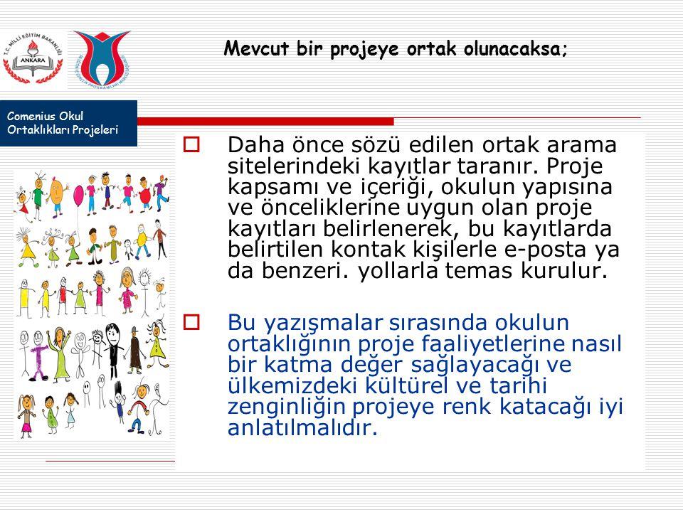 Comenius Okul Ortaklıkları Projeleri Mevcut bir projeye ortak olunacaksa;  Daha önce sözü edilen ortak arama sitelerindeki kayıtlar taranır. Proje ka