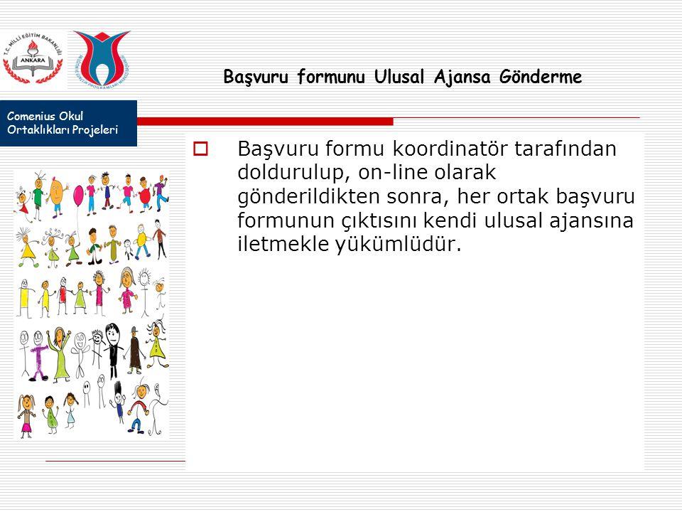Comenius Okul Ortaklıkları Projeleri Başvuru formunu Ulusal Ajansa Gönderme  Başvuru formu koordinatör tarafından doldurulup, on-line olarak gönderil