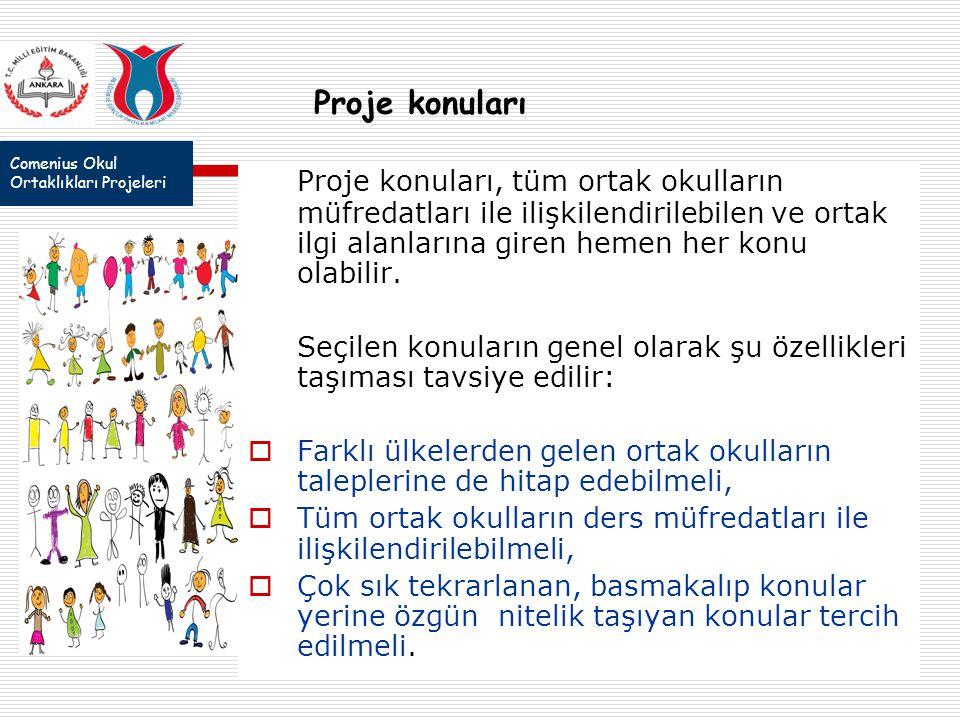Comenius Okul Ortaklıkları Projeleri Proje konuları Proje konuları, tüm ortak okulların müfredatları ile ilişkilendirilebilen ve ortak ilgi alanlarına giren hemen her konu olabilir.