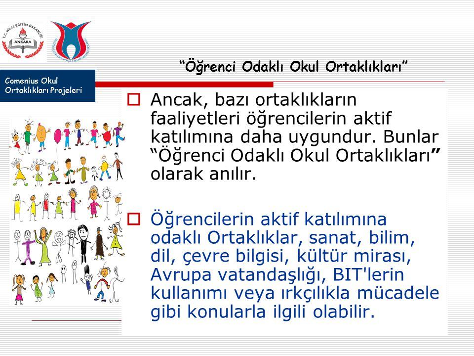 Comenius Okul Ortaklıkları Projeleri Öğrenci Odaklı Okul Ortaklıkları  Ancak, bazı ortaklıkların faaliyetleri öğrencilerin aktif katılımına daha uygundur.